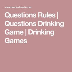 Questions Rules   Questions Drinking Game   Drinking Games