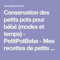 Conservation des petits pots pour bébé (modes et temps) - PetitPotBebe - Mes recettes de petits pots pour bébé et enfants maison avec ou sans Babycook ou Nutribaby.