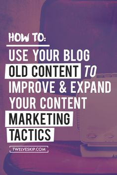 How To Use Your Old Blog Posts To Improve & Expand Your Content Marketing Tactics | Some great tips for reusing old blog content and making it new again.