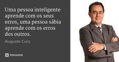 Uma pessoa inteligente aprende com os seus erros, uma pessoa sábia aprende com os erros dos outros. — Augusto Cury