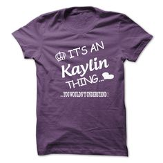 Its An Kaylin Thing . You Wouldns Understand - T-Shirt, Hoodie, Sweatshirt