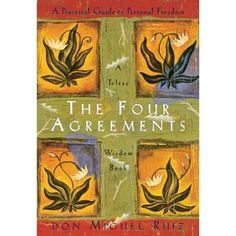 The First Agreement: Be Impeccable with Your Word  The Second Agreement: Don't Take Anything Personally  The Third Agreement: Don't Make Assumptions  The Fourth Agreement: Always Do Your Best   – Don Miguel Ruiz from The Four Agreements