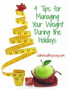4 tips for managing your weight during the busy holiday season - http://www.calmhealthysexy.com