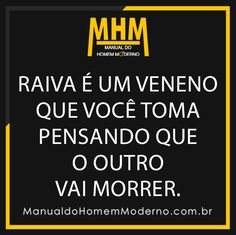 #Raiva é um #Veneno que você toma pensando que o outro vai morrer