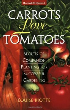 Bestseller books online Carrots Love Tomatoes: Secrets of Companion Planting for Successful Gardening Louise Riotte  http://www.ebooknetworking.net/books_detail-1580170277.html