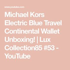 cd145b9f3c32 Michael Kors Electric Blue Travel Continental Wallet Unboxing! | Lux  Collection85 #53