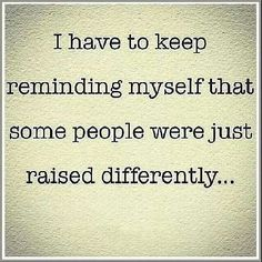 """Raised Differently ....not """"wrong"""" .... just differently"""