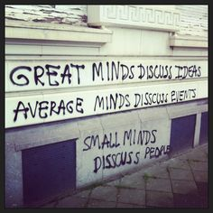 great minds discuss ideas  average minds discuss events  small minds discuss people #quote #graffiti