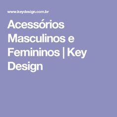 Acessórios Masculinos e Femininos | Key Design