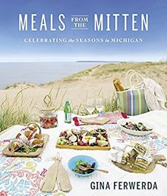 Meals from the Mitten: Celebrating the Seasons in Michigan: Gina Ferwerda: 9780996944175: Amazon.com: Books