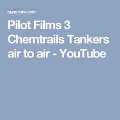 Pilot Films 3 Chemtrails Tankers air to air - YouTube