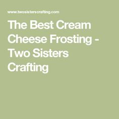 The Best Cream Cheese Frosting - Two Sisters Crafting