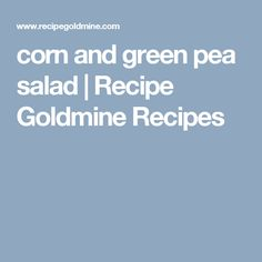 corn and green pea salad | Recipe Goldmine Recipes