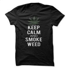 Keep Calm and Smoke Weed T Shirt, Hoodie, Sweatshirts - hoodie outfit #hoodie #T-Shirts