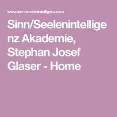 Sinn/Seelenintelligenz Akademie, Stephan Josef Glaser - Home