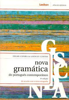 CUNHA, Celso; CINTRA, Lindley. Nova gramática do português contemporâneo: de acordo com a nova ortografia. 6 ed. Rio de Janeiro: Lexikon, 2013. xxxvi, 762 p. Inclui bibliografia e índice; il. tab. quad.; 25cm. ISBN 9788586368912.  Palavras-chave: LINGUA PORTUGUESA/Gramática.  CDU 811.134.3'36 / C972n / 6 ed. / 2013