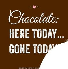 Chocolate here today, gone today! #mrscavanaughs #chocolate #quotes