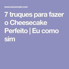7 truques para fazer o Cheesecake Perfeito | Eu como sim