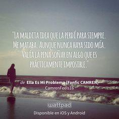 "Estoy leyendo ""Ella Es Mi Problema {Fanfic CAMREN}"" en #Wattpad. https://www.wattpad.com/86789732?utm_source=ios&utm_medium=pinterest #romance #quote"