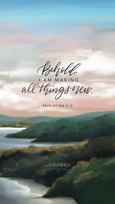 Behold, I am making all things new. - Bible verses about God, Biblical Quotes, Bible Verses Quotes, Bible Scriptures, Faith Quotes, Bible Verse Art, Memory Verse, Scripture Wallpaper, Verses Wallpaper, Arkansas