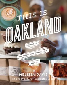 A beautiful book highlighting all the up and coming creative businesses in #Oakland | This Is Oakland: A Guide to the City's Most Interesting Places