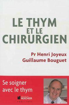 Le thym et le chirurgien / Pr. Henri Joyeux, Guillaume Bouguet.  Connaissez-vous les vertus thérapeutiques du thym préconisées par le chirurgien cancérologue Henri Joyeux ?