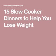 15 Slow Cooker Dinners to Help You Lose Weight