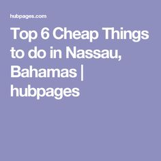 Top 6 Cheap Things to do in Nassau, Bahamas | hubpages