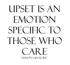 upset is an emotion specific to those who care