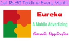Eureka is a mobile advertising android app which gives Rs.30 mobile recharge to its regular users.You have to install and keep this app active for a month to get free talktime.You need android version 2.2 or higher to install this app.