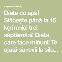 Dieta cu apă! Slăbește până la 15 kg în nici trei săptămâni! Dieta care face minuni! Te ajută să revii la silueta de altă dată!