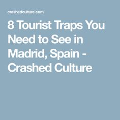 8 Tourist Traps You Need to See in Madrid, Spain - Crashed Culture
