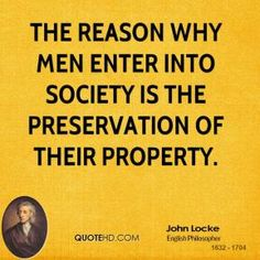 The reason why men enter into society is the preservation of their property. John Locke Quotes, President Quotes, Philosophical Quotes, American Presidents, Beautiful Mind, Questions To Ask, Poster Making, Senior Year, Collaboration