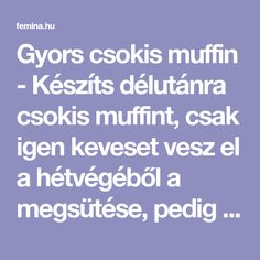 Gyors csokis muffin - Készíts délutánra csokis muffint, csak igen keveset vesz el a hétvégéből a megsütése, pedig az íze több időt is megérne. Muffin, Muffins, Cupcakes