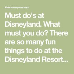 Must do's at Disneyland. What must you do? There are so many fun things to do at the Disneyland Resort. I am always hesitant to write a blog post on this subject. Everyone has different tastes, likes, and dislikes. Some have children with them others it is just adults. The list could vary in so many ways.