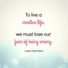 To live a creative life, we must lose our fear of being wrong - Joseph Chilton Pearce #creativity quotes#creative people#creative life#inspiring quotes#inspirational quotes