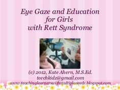 eye-gaze-and-education-in-rett-syndrome by Kate Ahern via Slideshare Rett Syndrome, Life Skills Activities, Pediatric Occupational Therapy, Autism Resources, Special Education Classroom, Student Teaching, Speech And Language, Speech Therapy
