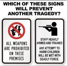 Now, seriously, what sign do you want outside the school where you drop off your babies??? I know how I want my most valuable people protected....my kids are as important as Obama's kids. Are yours??