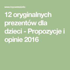 12 oryginalnych prezentów dla dzieci - Propozycje i opinie 2016