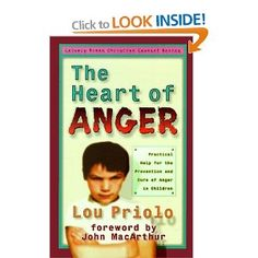 Heart of Anger, The: Practical Help for the Prevention and Cure of Anger in Children Calvary Press Christian Council: Amazon.co.uk: Lou Priolo: Books