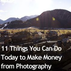 11 Things You Can Do Today to Make Money from Photography