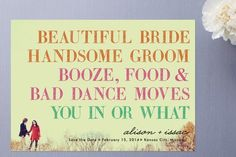 Save the date: Beautiful bride/Handsome groom/Booze, food & bad dance moves Funny Save The Dates, Save The Date Cards, I Got Married, Getting Married, Our Wedding, Dream Wedding, Wedding Stuff, Wedding Bells, Wedding Photos