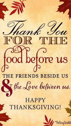 Thank you for the food before us and the friends beside us & the love between us. May you Thanksgiving be full of Love and Friendship. Hoping that you all have many things to be thankful for this Thanksgiving Thanksgiving Blessings, Thanksgiving Greetings, Thanksgiving Quotes, Thanksgiving Decorations, Thanksgiving Pictures, Thanksgiving Table, Thanksgiving Wallpaper, Thanksgiving Dinner Prayer, Thanksgiving Wishes To Friends