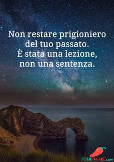 """From """"Recovery in Italian: Just for Today,"""" Anonymous. Translation: """"Don't be a prisoner of the past. It was a lesson, not a sentence. Midnight Thoughts, Motivational Quotes, Inspirational Quotes, Fabulous Quotes, Italian Quotes, Just For Today, Best Travel Quotes, For You Song, Lessons Learned In Life"""