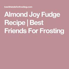 Almond Joy Fudge Recipe | Best Friends For Frosting