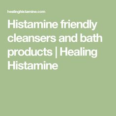 Histamine friendly cleansers and bath products Gut Healing Diet, Mast Cell, Bath Products, Feeling Overwhelmed, Cleansers, Healthy Options, Autoimmune, Get Healthy, Self Help