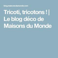 Tricoti, tricotons !   Le blog déco de Maisons du Monde