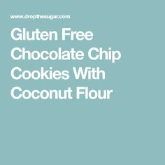 Gluten Free Chocolate Chip Cookies With Coconut Flour