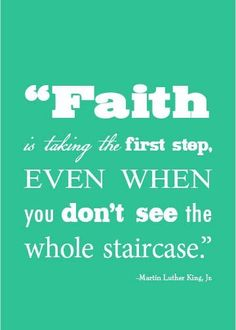 Faith is taking the first step...