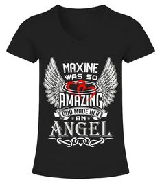 # MAXINE WAS SO AMAZING GOD MAKE HER AN ANGEL .  MAXINE WAS SO AMAZING GOD MAKE HER AN ANGEL  A GIFT FOR A SPECIAL PERSON   It's a unique tshirt, with a special name!   HOW TO ORDER:  1. Select the style and color you want:  2. Click Reserve it now  3. Select size and quantity  4. Enter shipping and billing information  5. Done! Simple as that!  TIPS: Buy 2 or more to save shipping cost!   This is printable if you purchase only one piece. so dont worry, you will get yours.   Guaranteed safe…